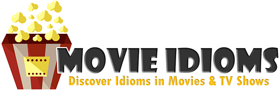 Movie Idioms - Discover Idioms in Movies & TV Shows