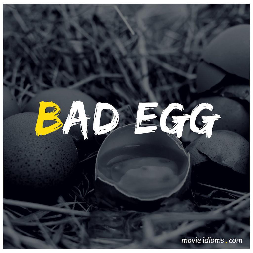 Bad Egg Idiom