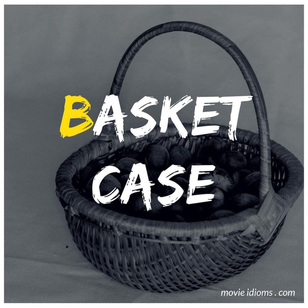 Basket Case Idiom