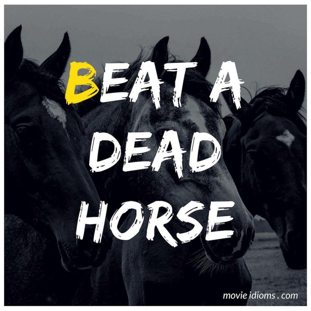 Beat A Dead Horse Idiom