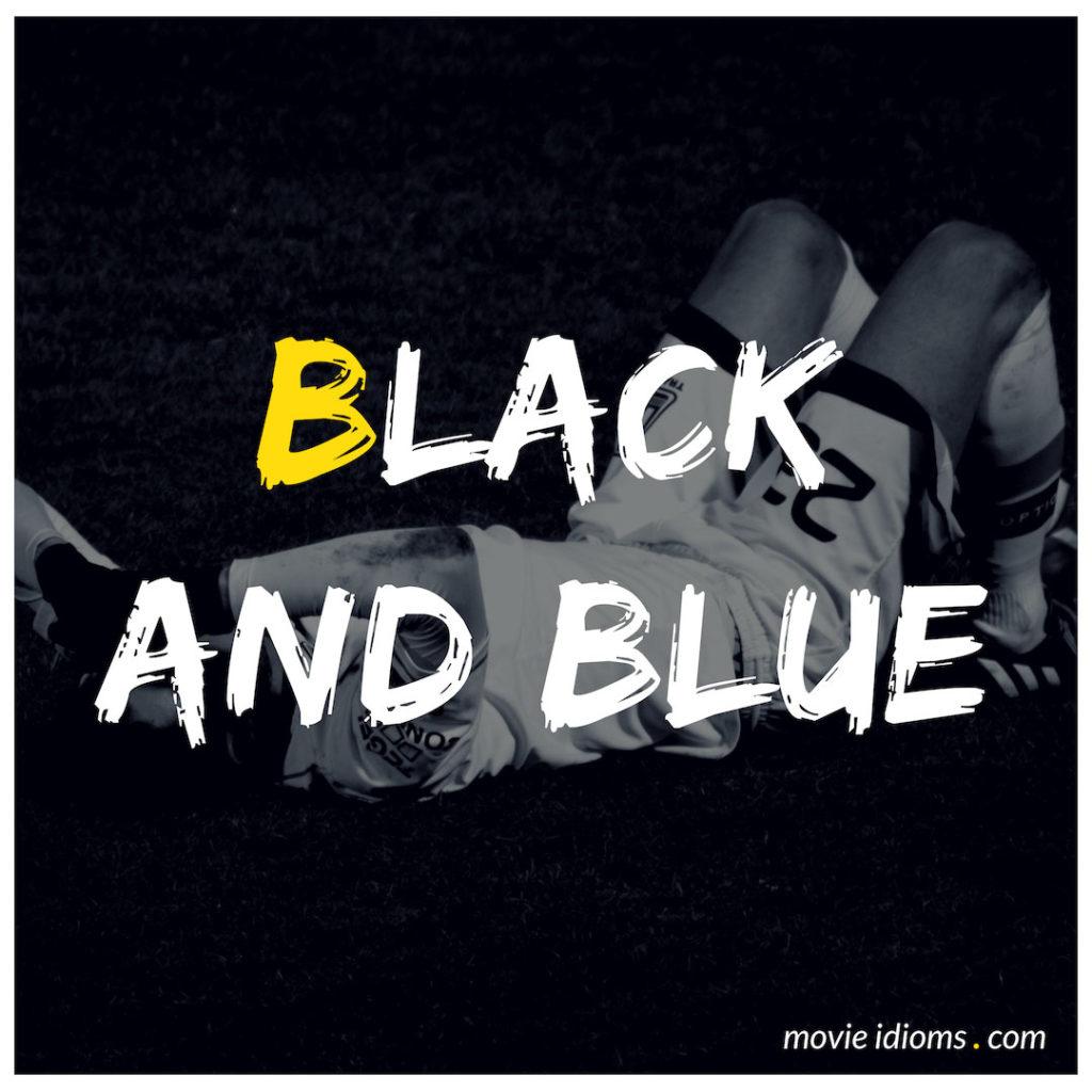 Black And Blue Idiom