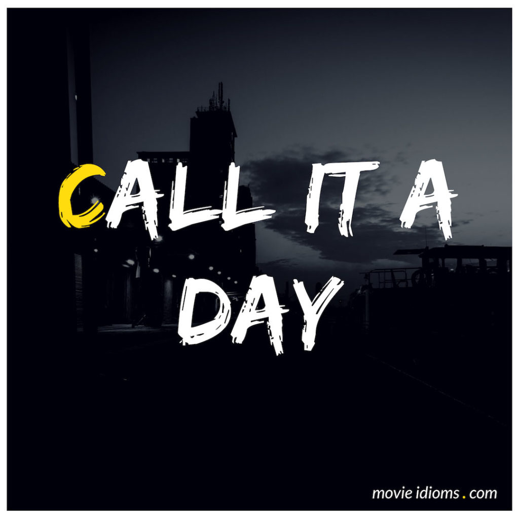 Call It A Day Idiom