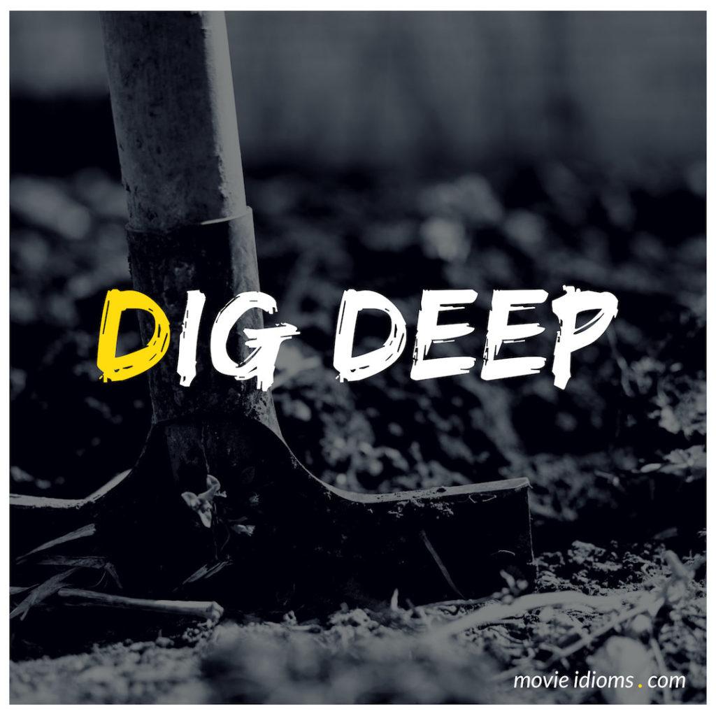 Dig Deep Idiom