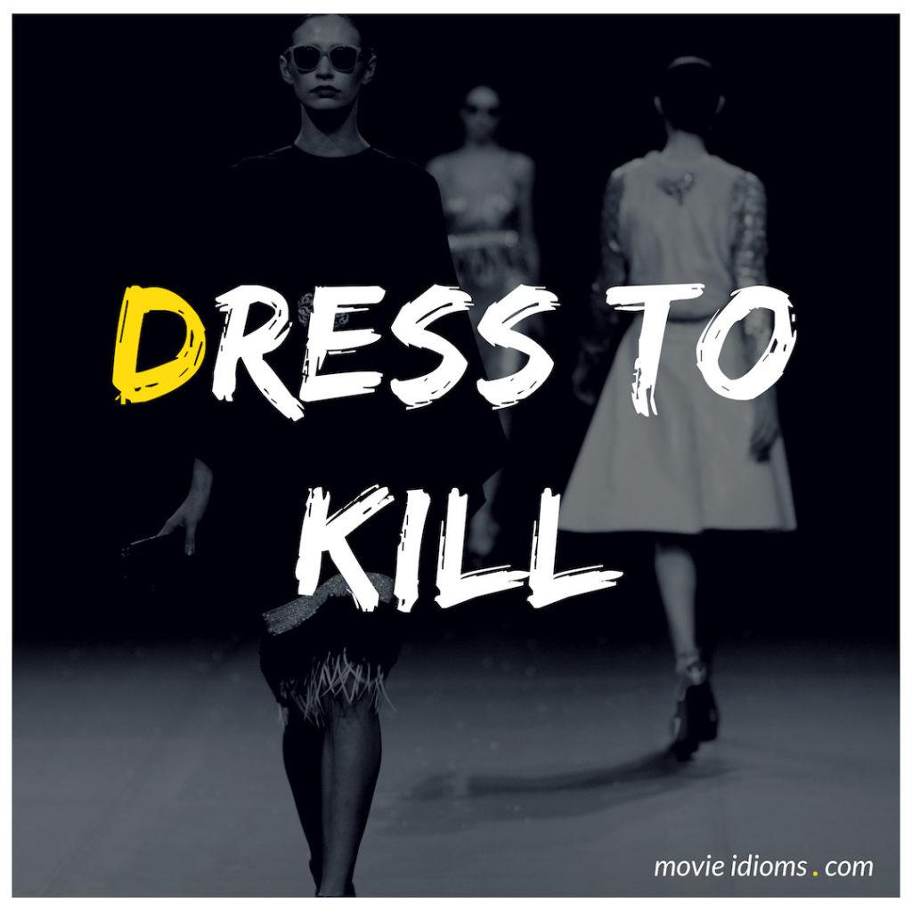Dress To Kill Idiom