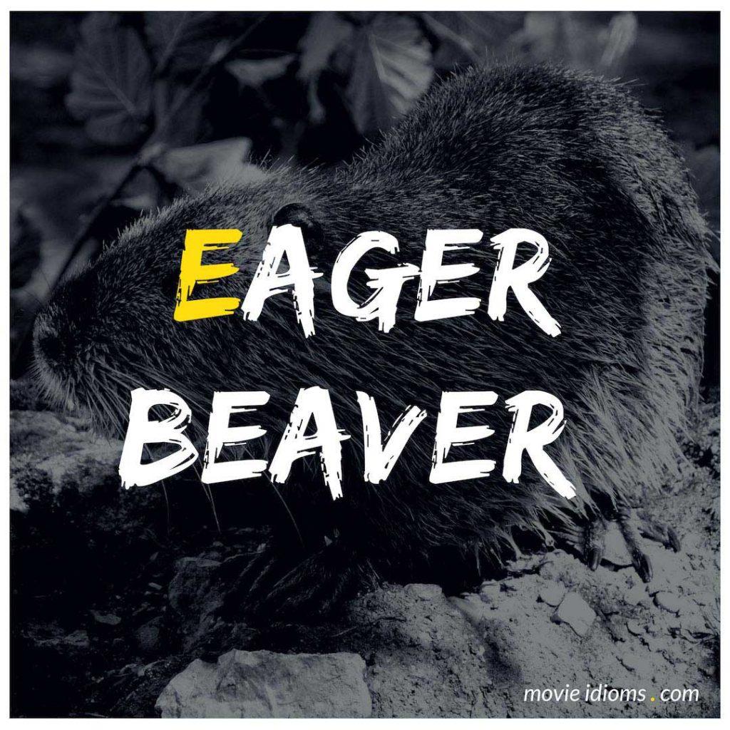 Eager Beaver Idiom