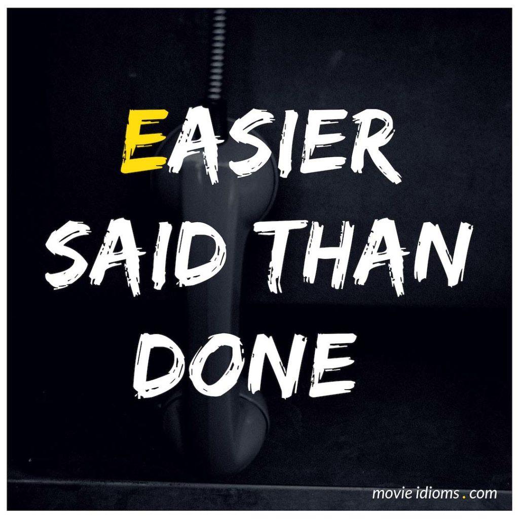 Easier Said Than Done Idiom
