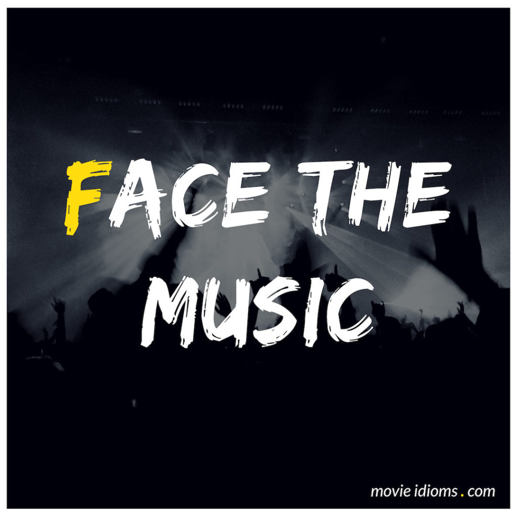 Face The Music Idiom