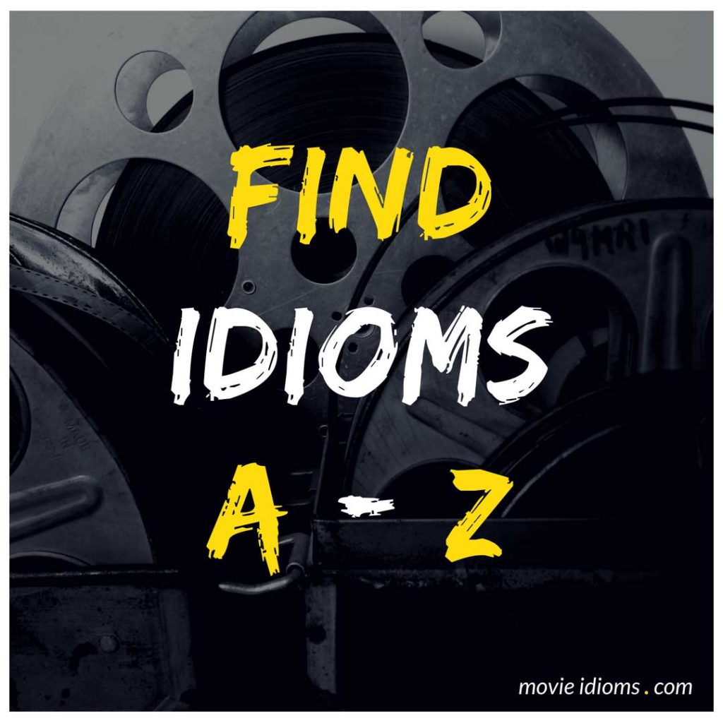 Find Idioms A to Z - Movie Idioms