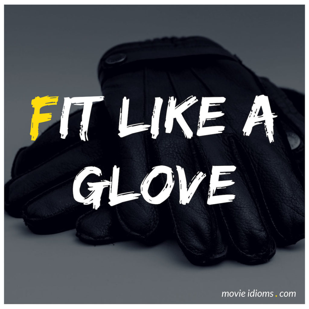 Fit Like A Glove Idiom