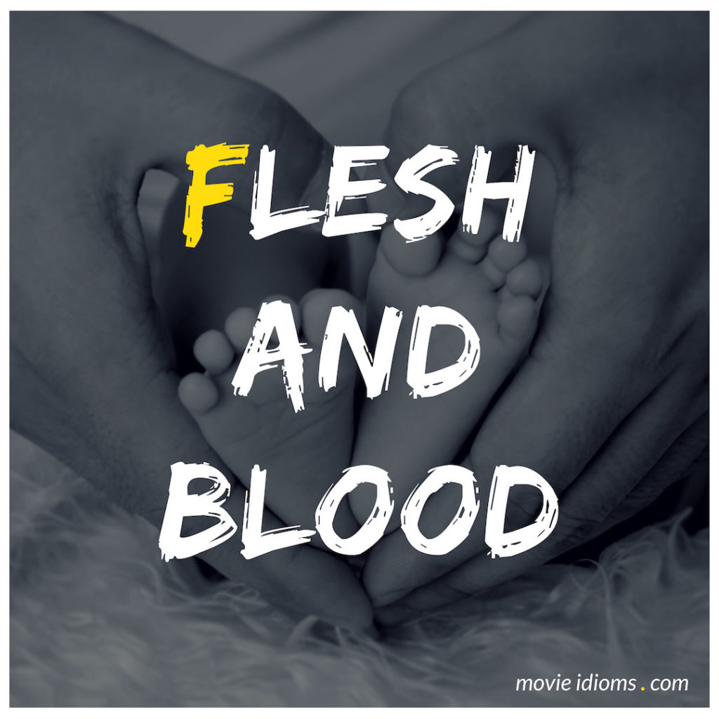 Flesh And Blood Idiom