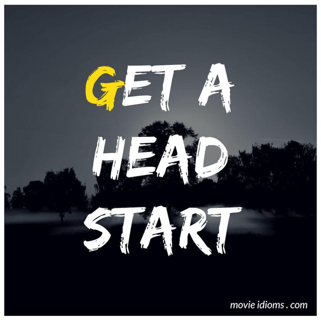 Get A Head Start Idiom