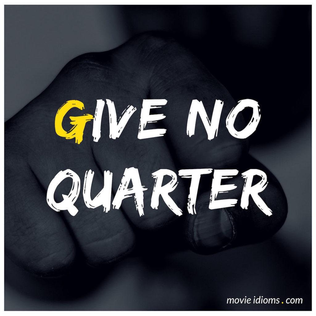 Give No Quarter Idiom