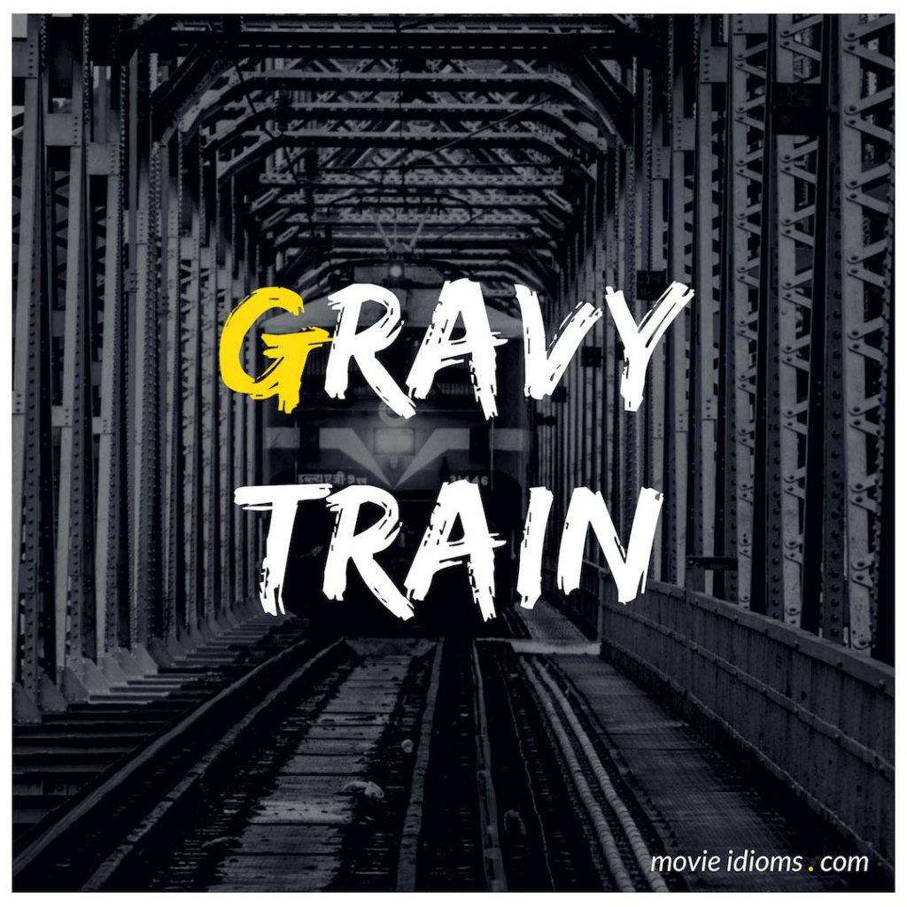 Gravy Train Idiom