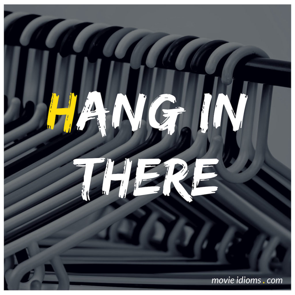 Hang In There Idiom
