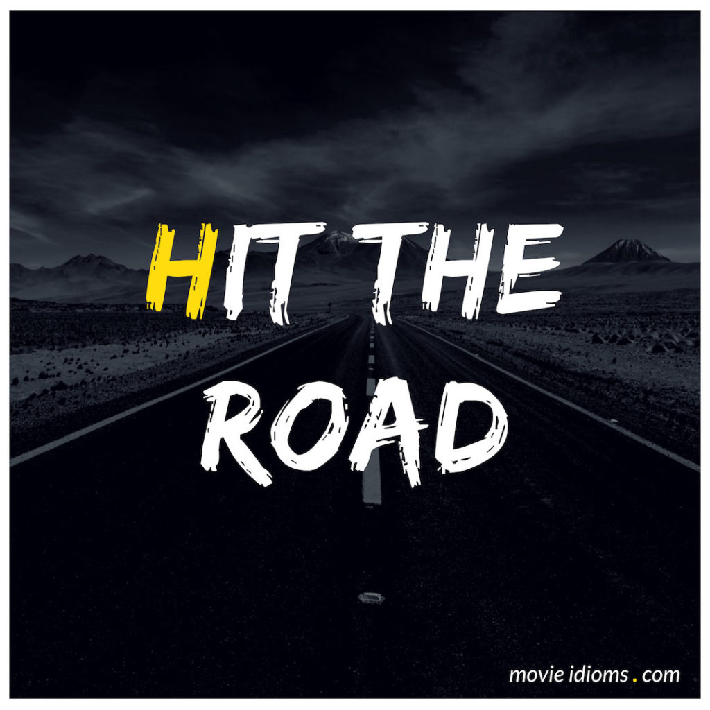 Hit The Road Idiom