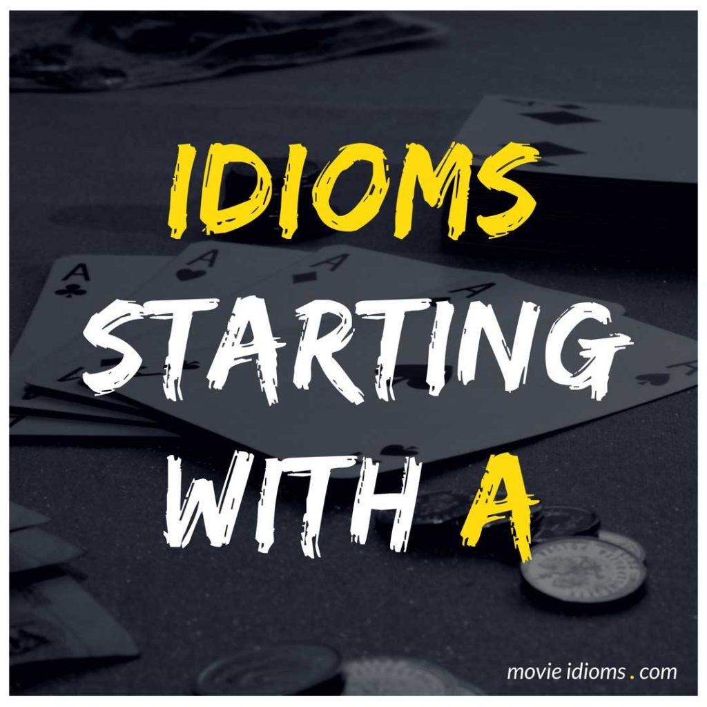 A Idioms List: Idioms Starting With A