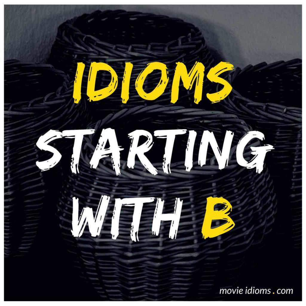 B Idioms List: Idioms Starting With B