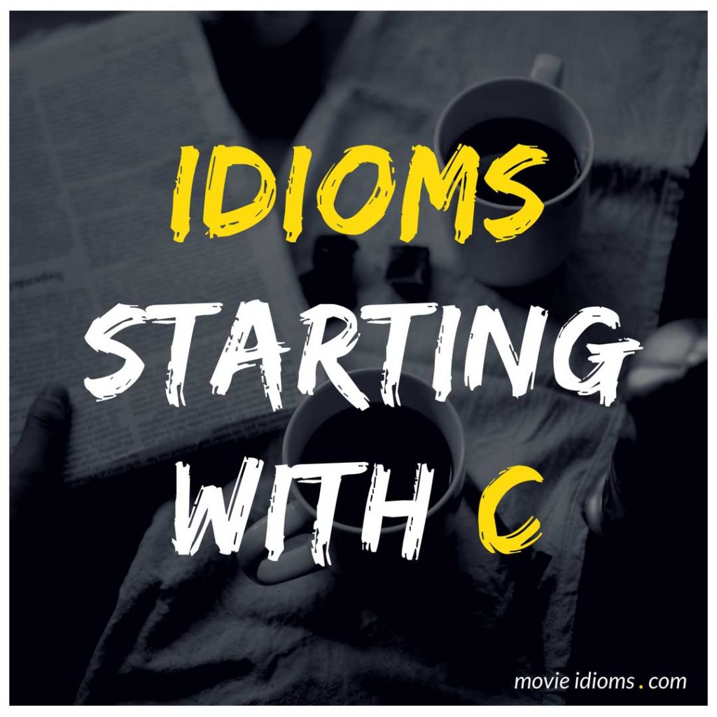 C Idioms List: Idioms Starting With C
