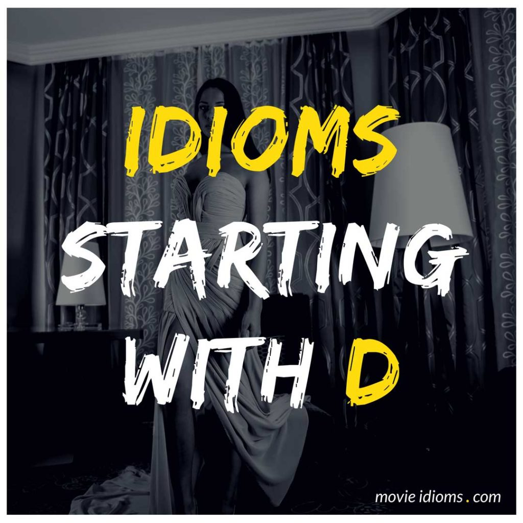 D Idioms List: Idioms Starting With D