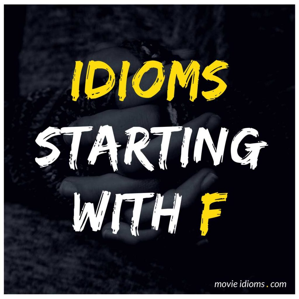 F Idioms List: Idioms Starting With F