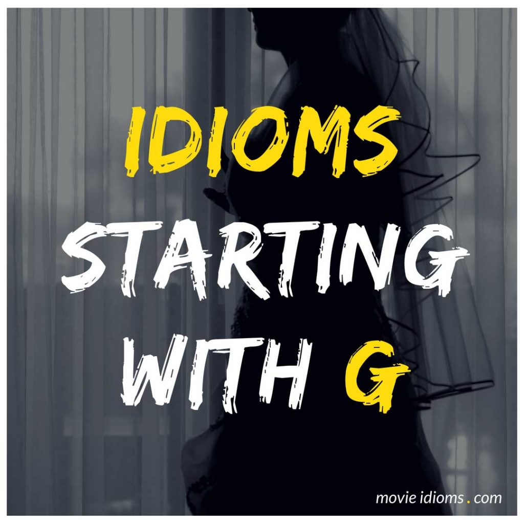 G Idioms List: Idioms Starting With G