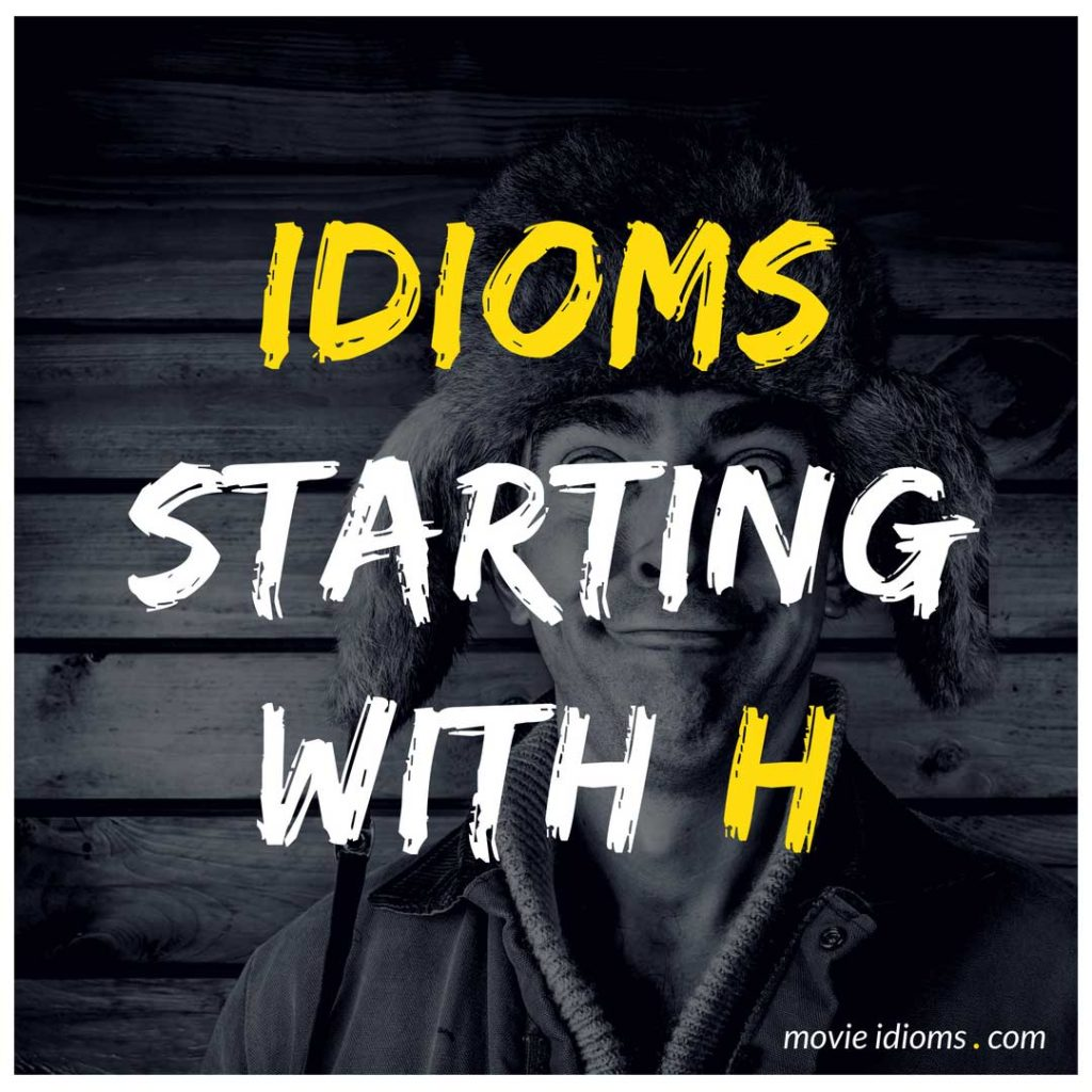 H Idioms List: Idioms Starting With H