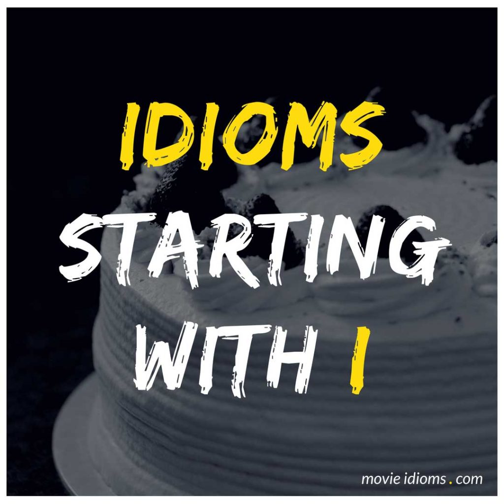 I Idioms List: Idioms Starting With I
