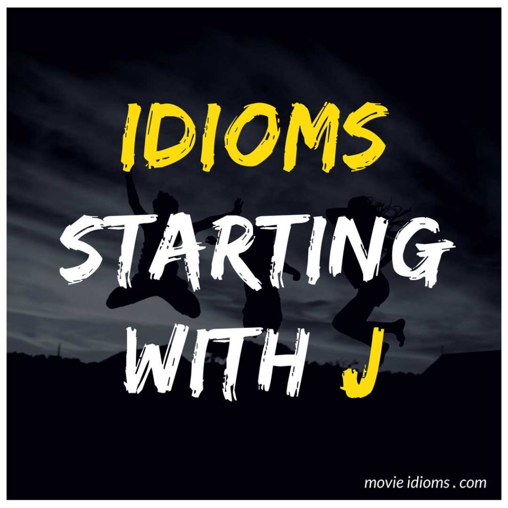 J Idioms List: Idioms Starting With J
