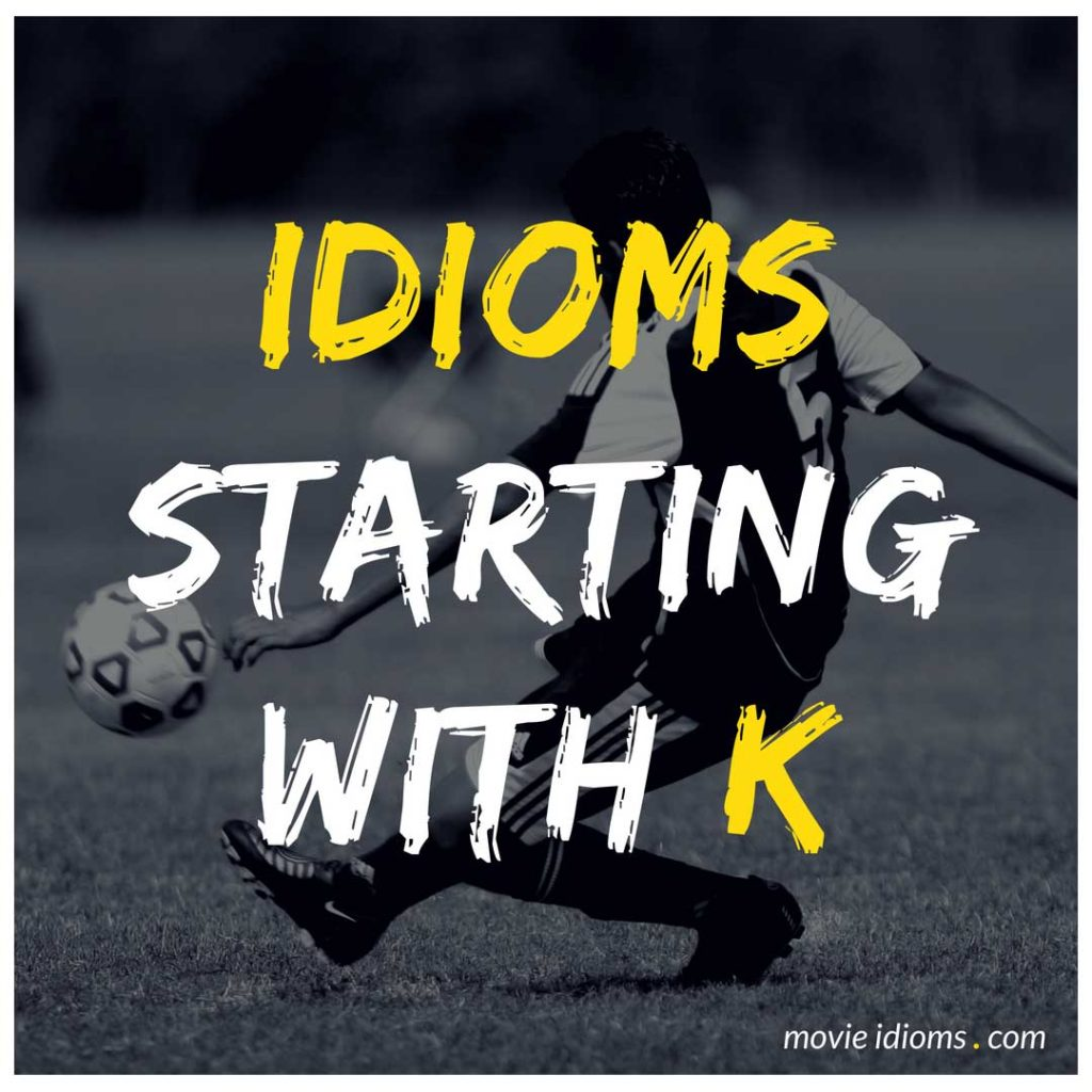 K Idioms List: Idioms Starting With K