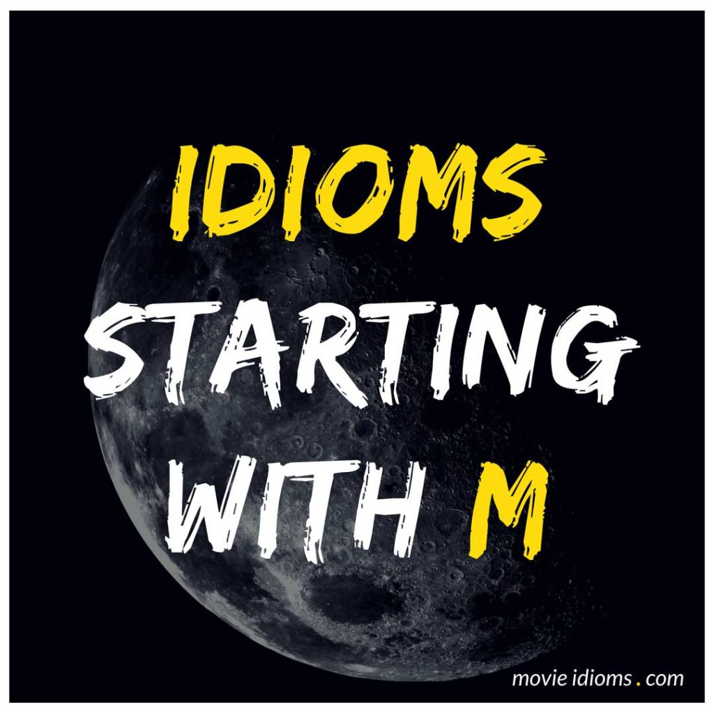 M Idioms List: Idioms Starting With M