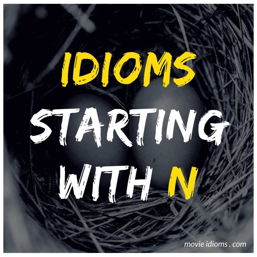 N Idioms List: Idioms Starting With N