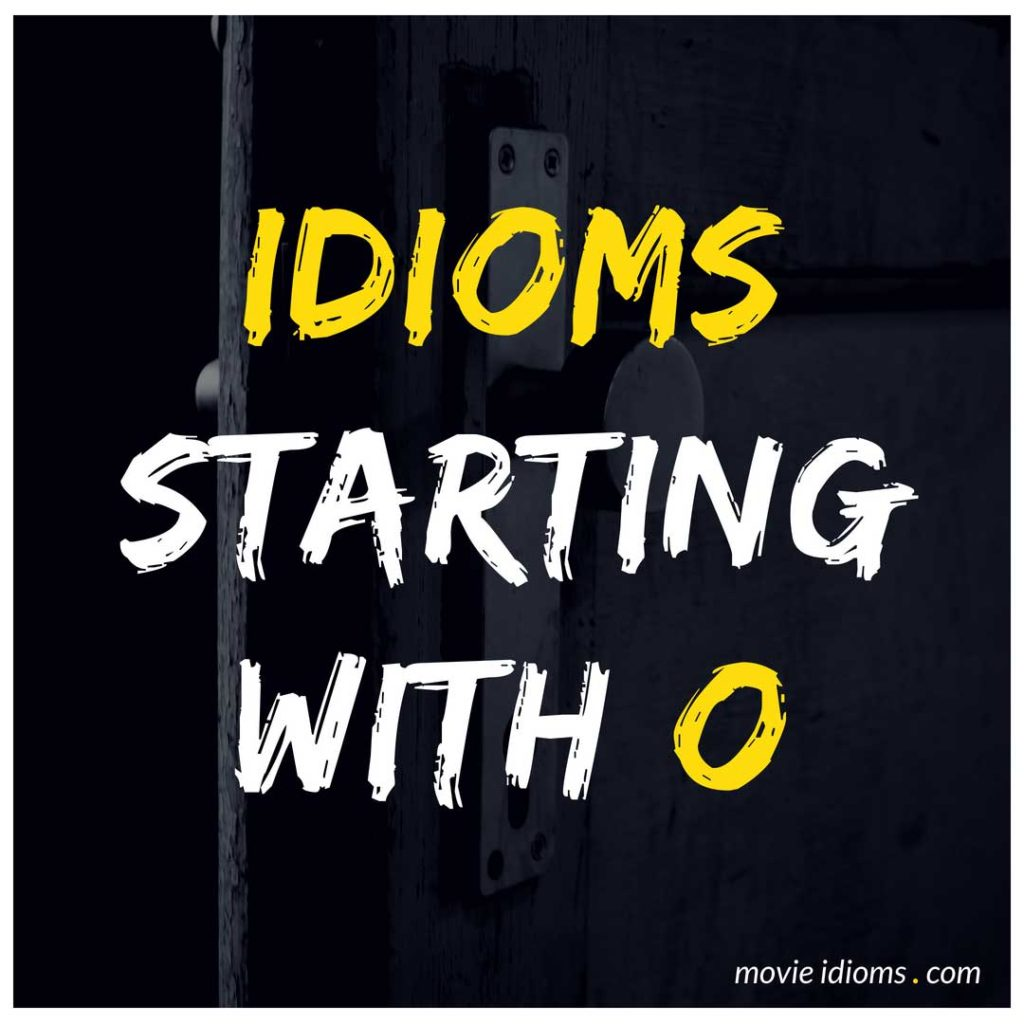 O Idioms List: Idioms Starting With O