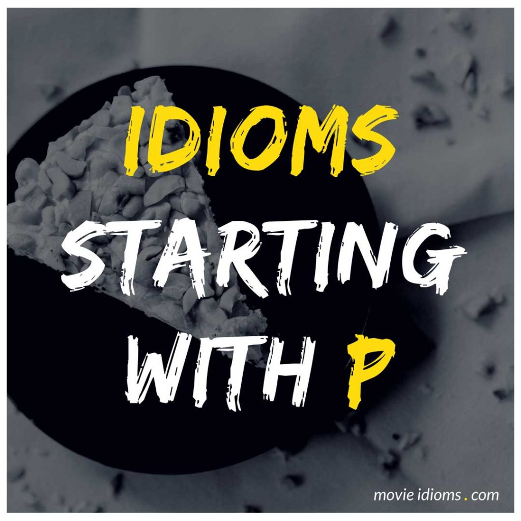P Idioms List: Idioms Starting With P