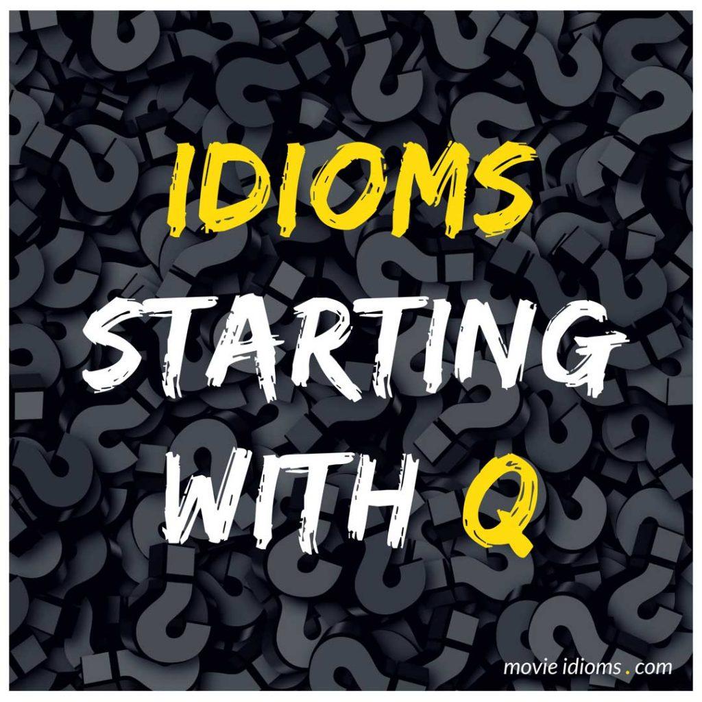 Q Idioms List: Idioms Starting With Q