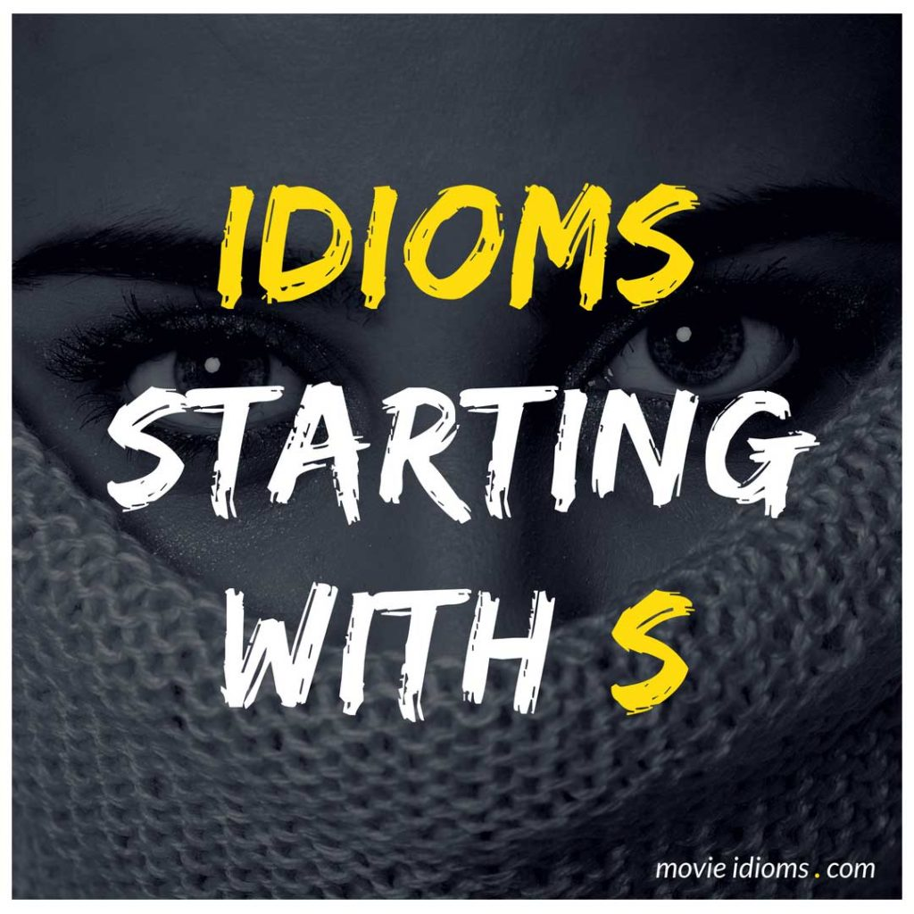S Idioms List: Idioms Starting With S