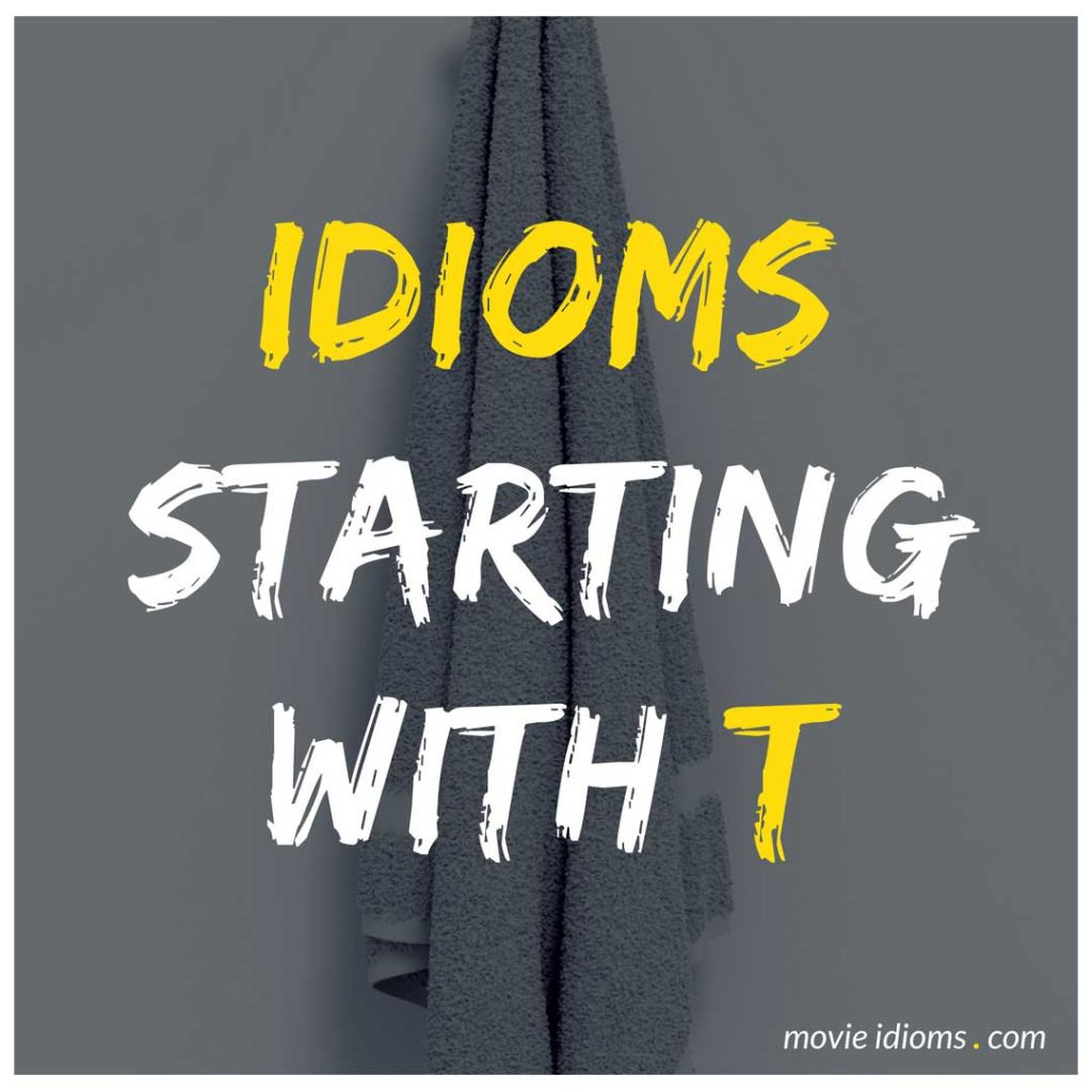 T Idioms List: Idioms Starting With T