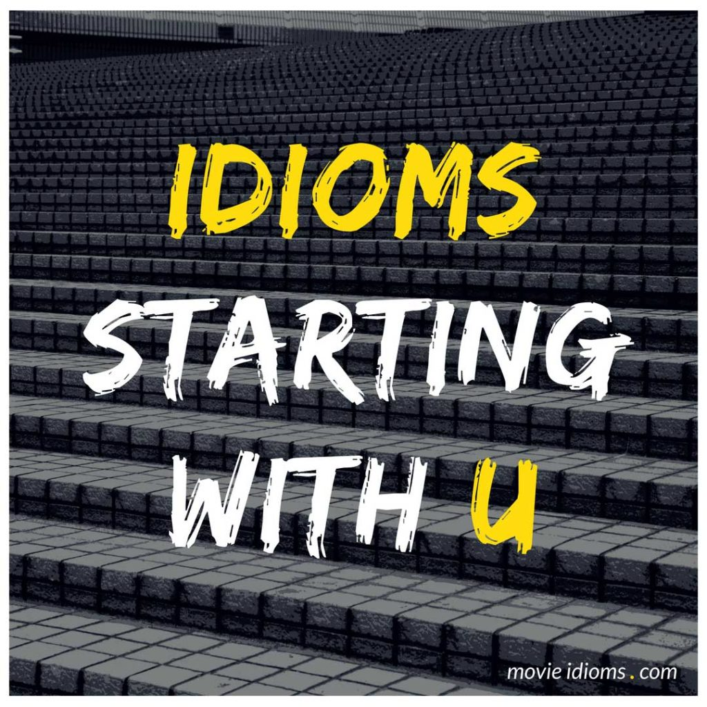 U Idioms List: Idioms Starting With U