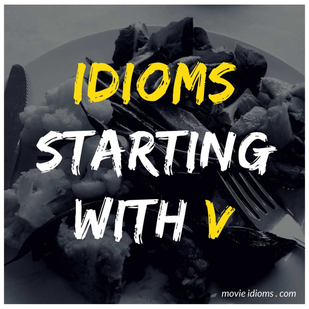 V Idioms List: Idioms Starting With V