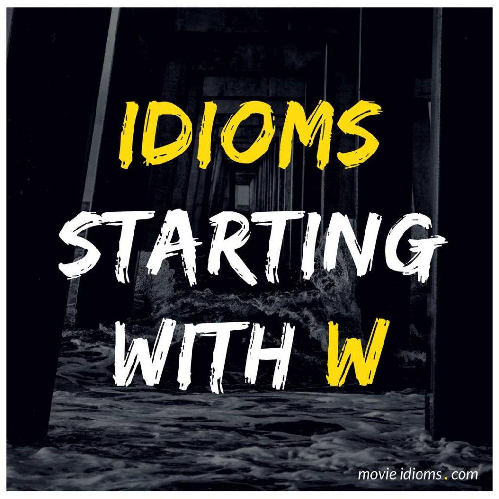 W Idioms List: Idioms Starting With W