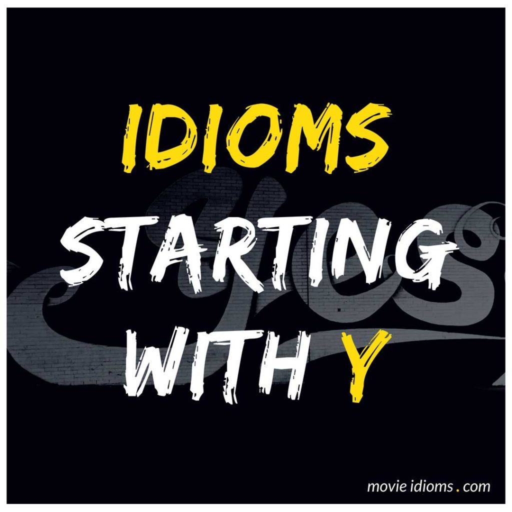 Y Idioms List: Idioms Starting With Y