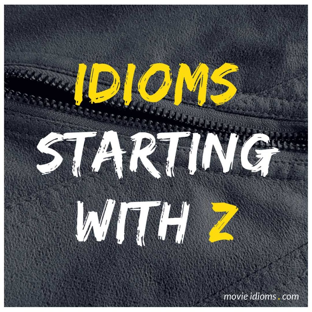 Z Idioms List: Idioms Starting With Z