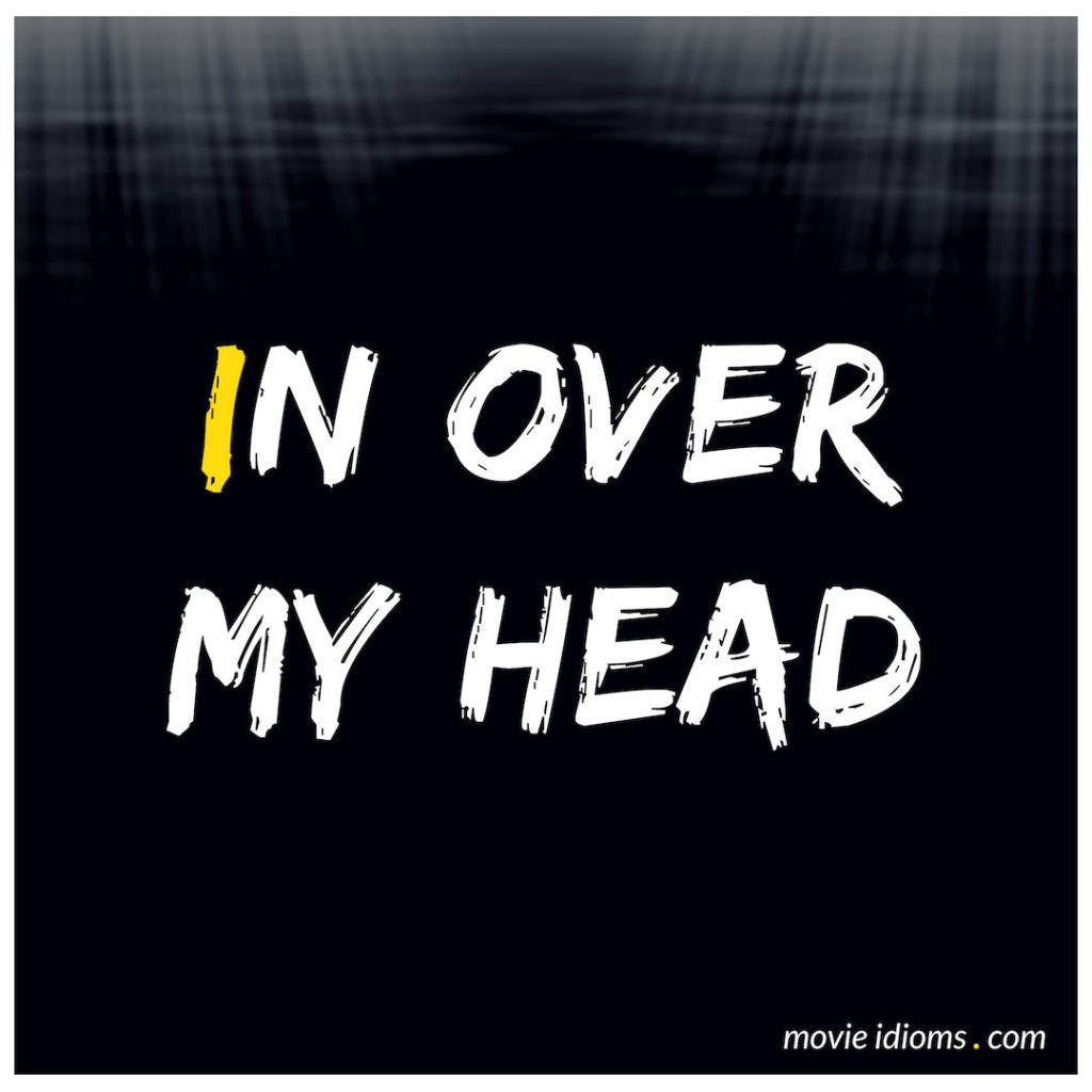 In Over My Head Idiom