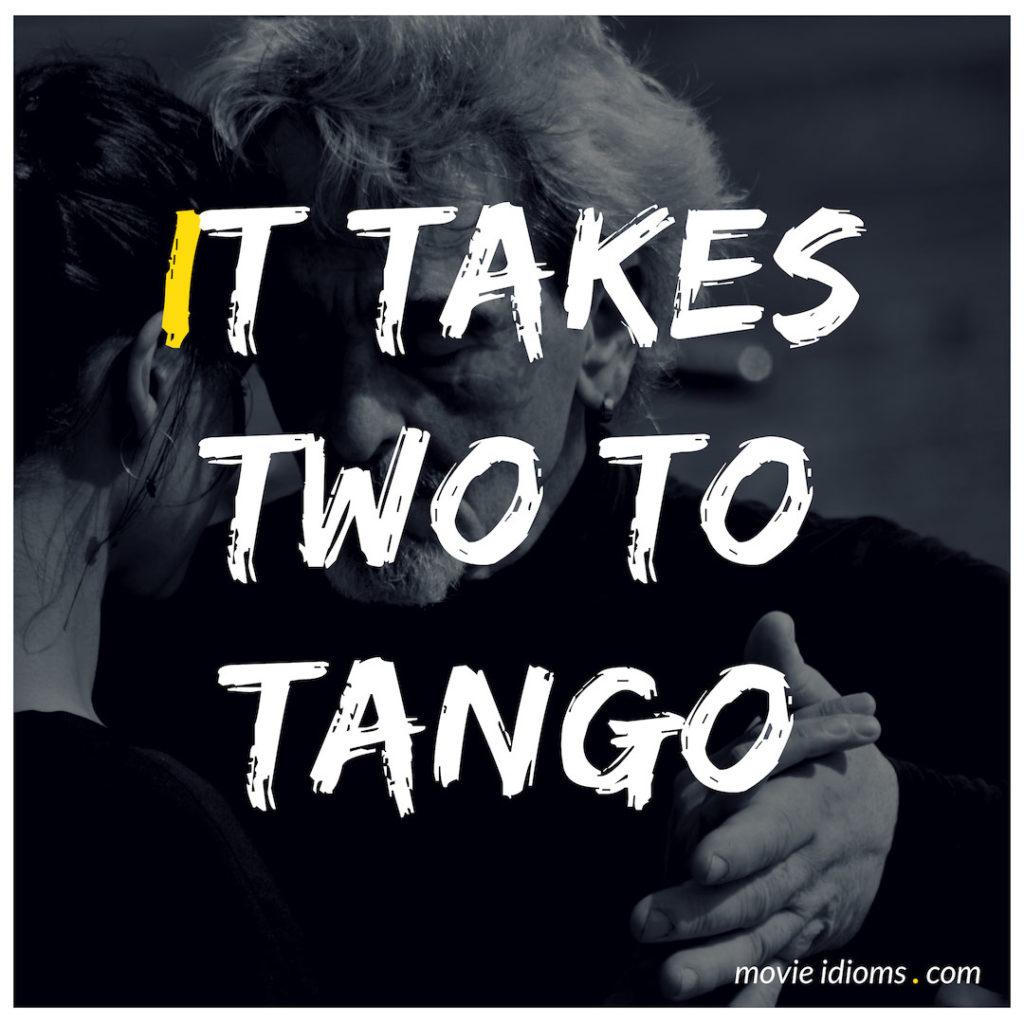 It Takes Two To Tango Idiom