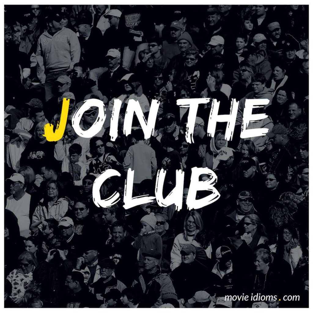 Join The Club Idiom