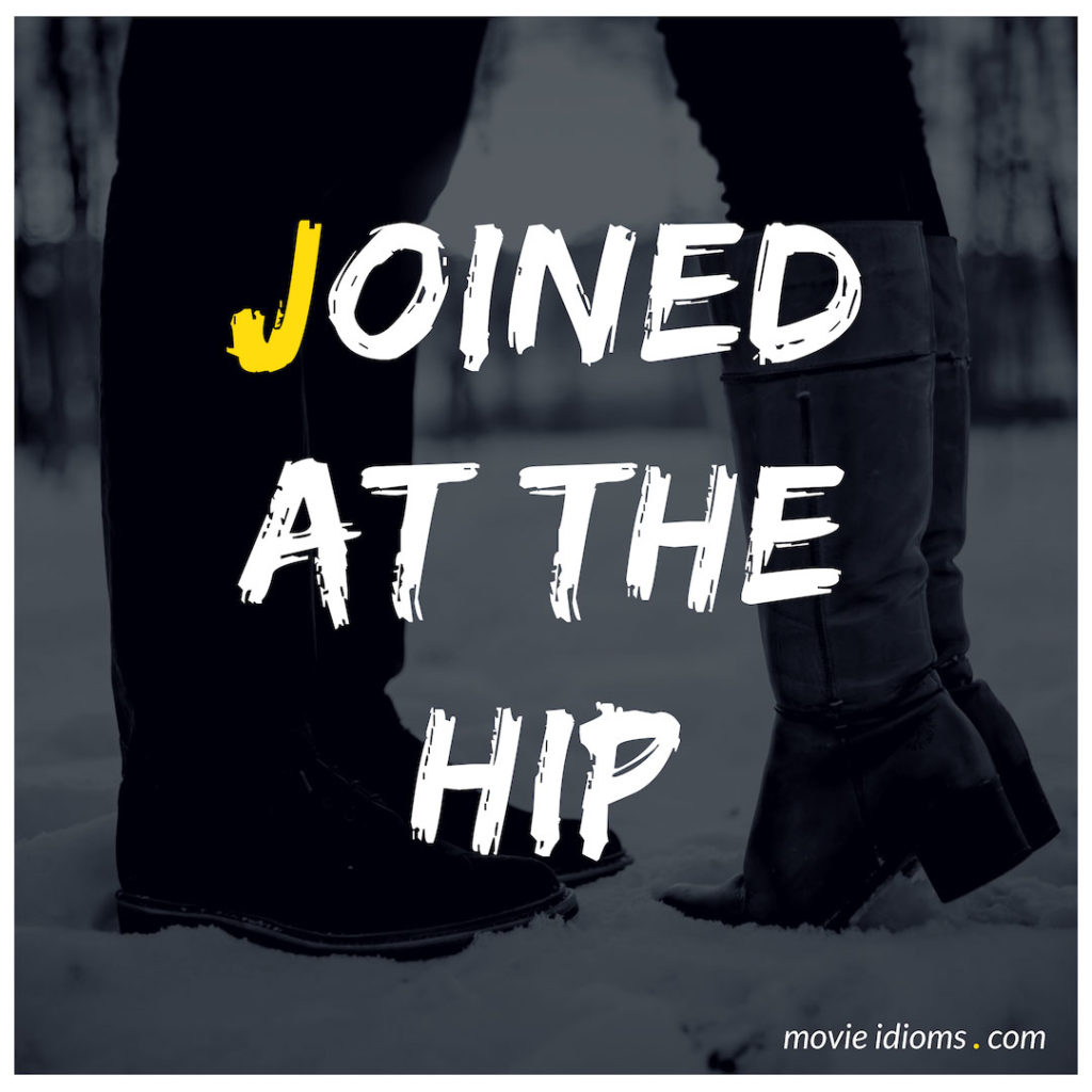 Joined At The Hip Idiom