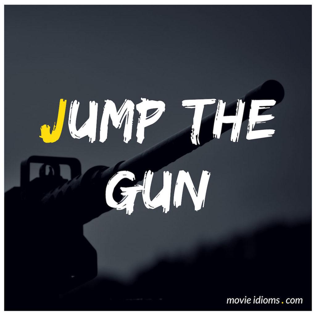 Jump The Gun Idiom