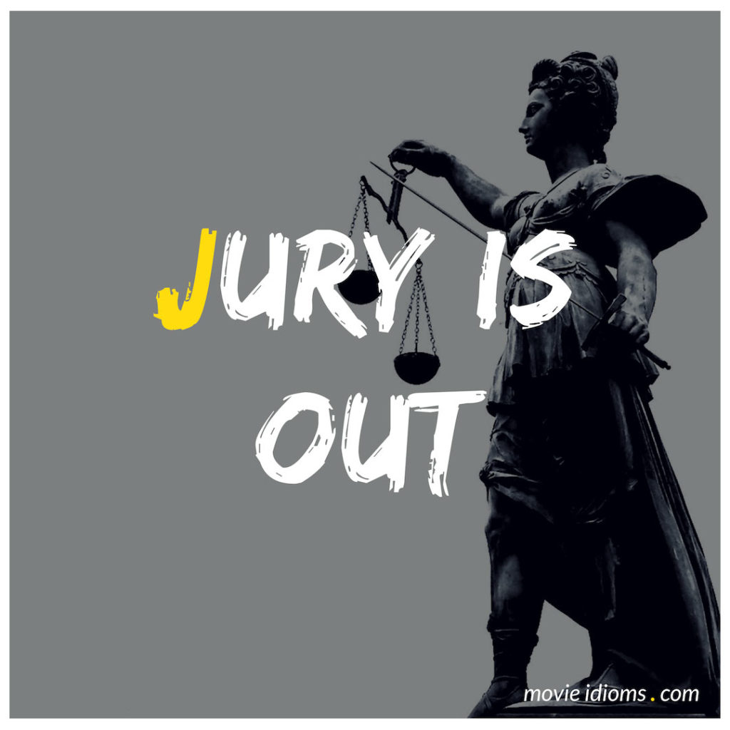 Jury Is Out Idiom