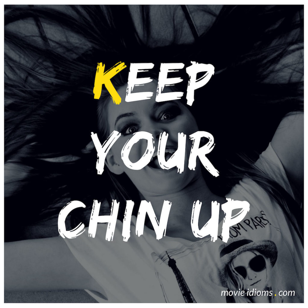 Keep Your Chin Up Idiom