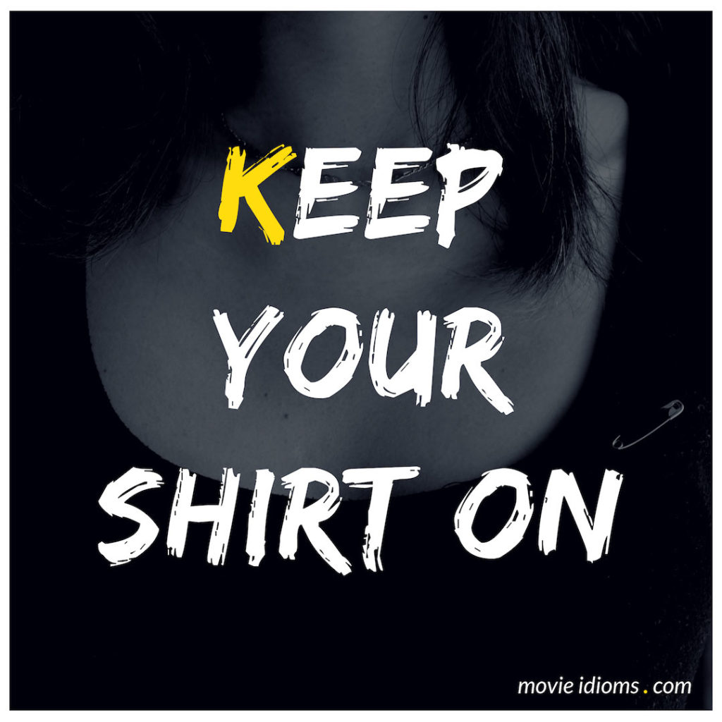 Keep Your Shirt On Idiom