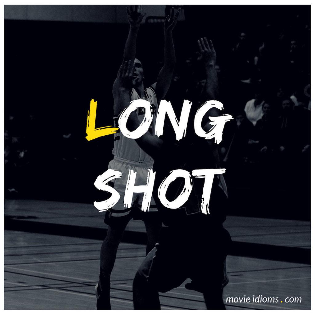 Long Shot Idiom